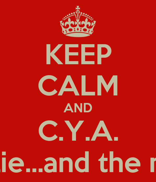 KEEP CALM AND C.Y.A. Because men lie women lie...and the numbers probably will too
