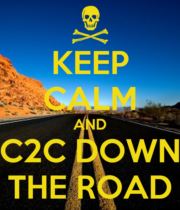 KEEP CALM AND C2C DOWN THE ROAD