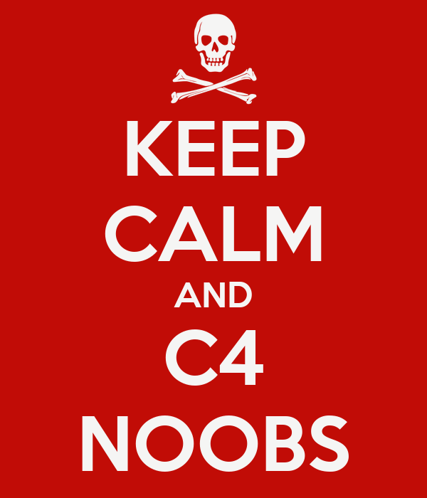 KEEP CALM AND C4 NOOBS