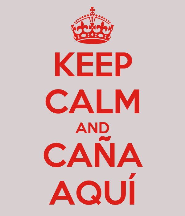 KEEP CALM AND CAÑA AQUÍ