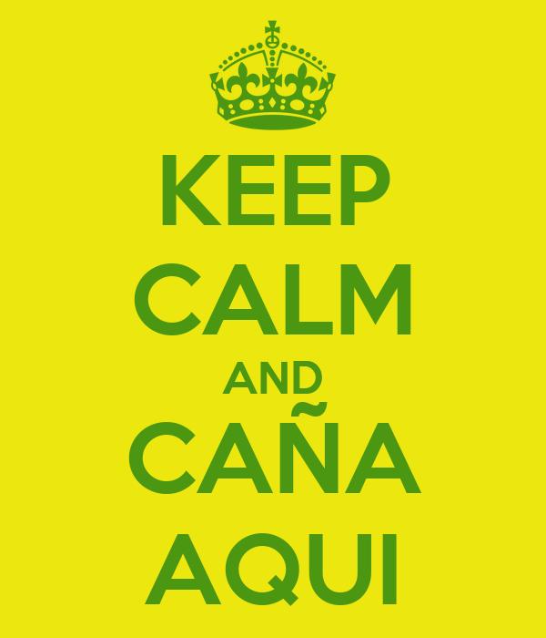 KEEP CALM AND CAÑA AQUI