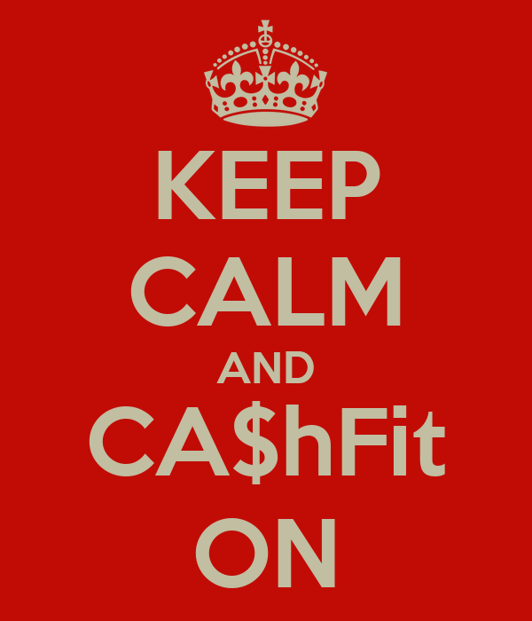 KEEP CALM AND CA$hFit ON