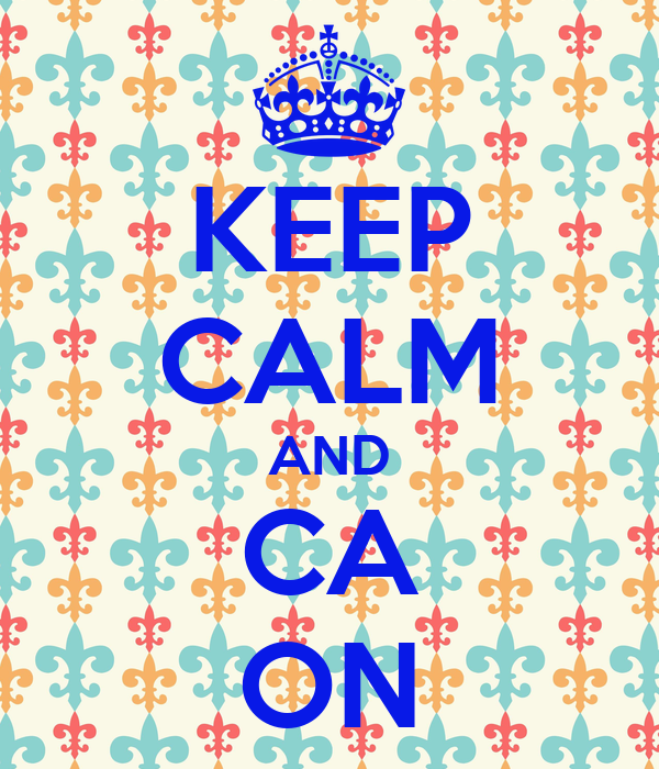 KEEP CALM AND CA ON