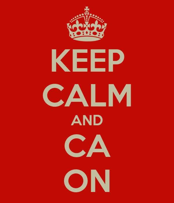 KEEP CALM AND CA ON