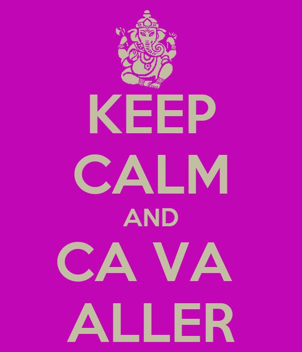 KEEP CALM AND CA VA  ALLER