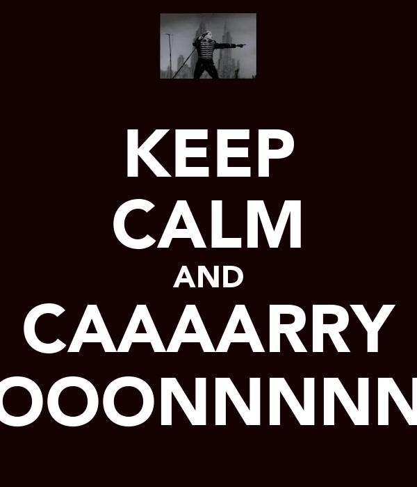 KEEP CALM AND CAAAARRY OOONNNNN