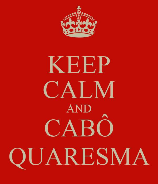 KEEP CALM AND CABÔ QUARESMA