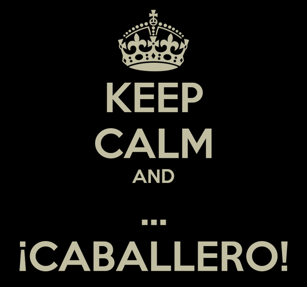 KEEP CALM AND ... ¡CABALLERO!
