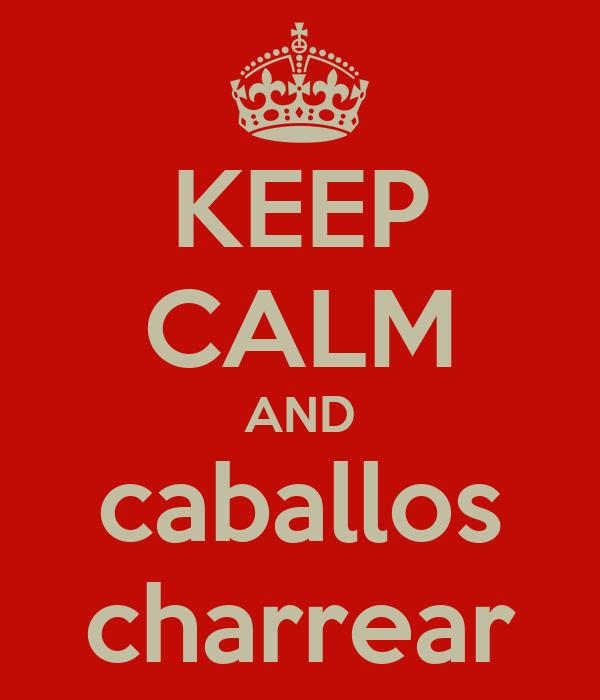KEEP CALM AND caballos charrear