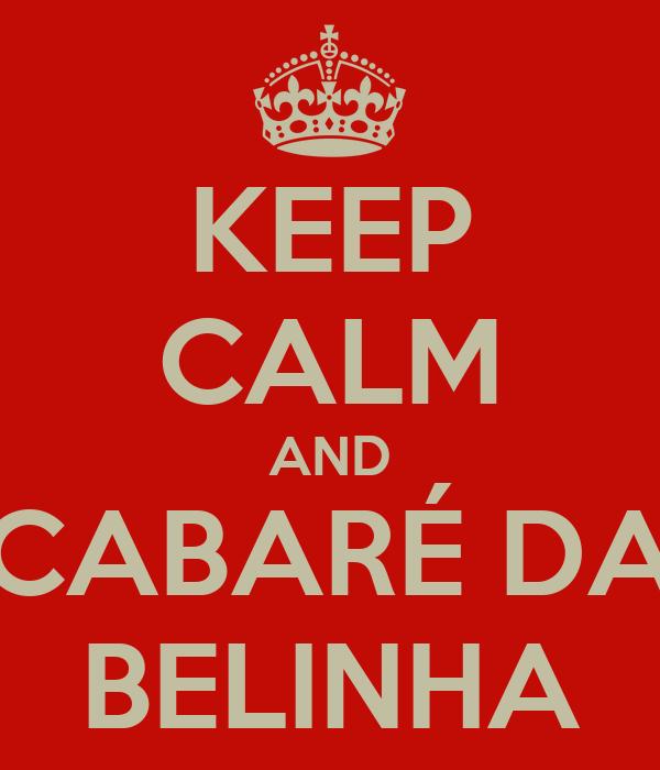 KEEP CALM AND CABARÉ DA BELINHA