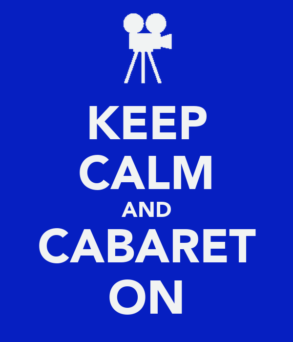 KEEP CALM AND CABARET ON