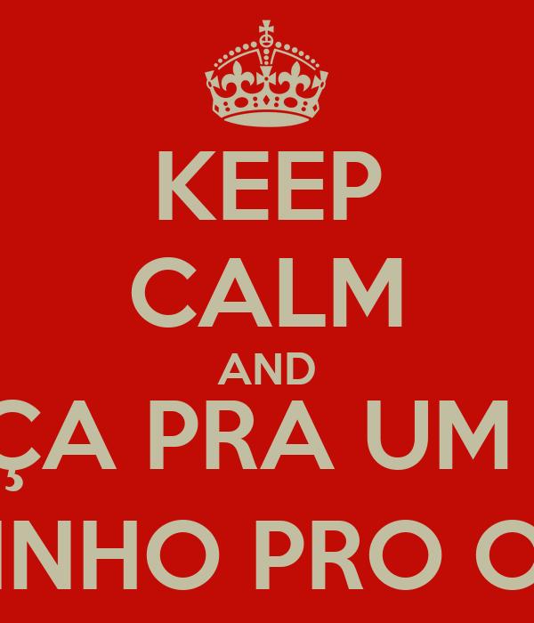 KEEP CALM AND CABEÇA PRA UM LADO CORPINHO PRO OUTRO