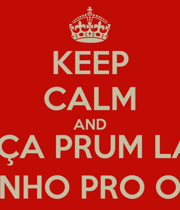 KEEP CALM AND CABEÇA PRUM LADO .. CORPINHO PRO OUTRO