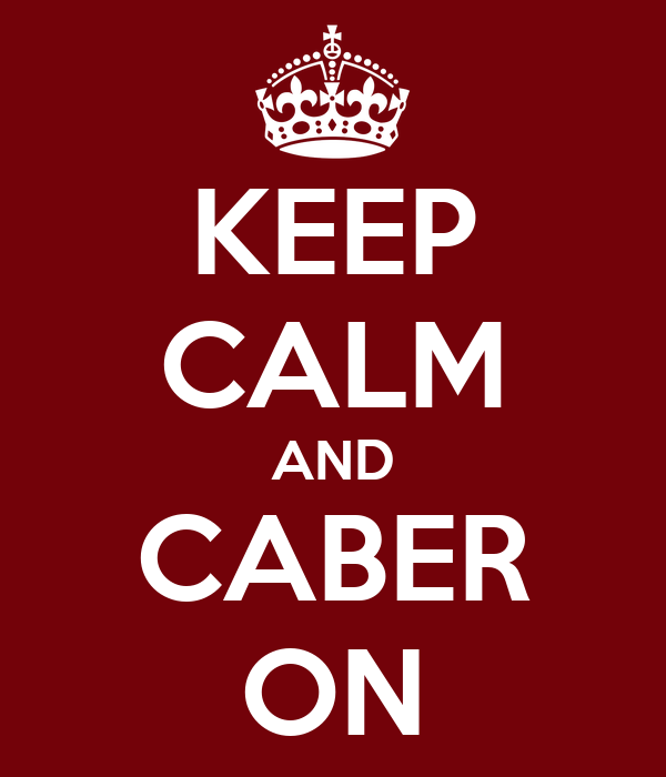 KEEP CALM AND CABER ON