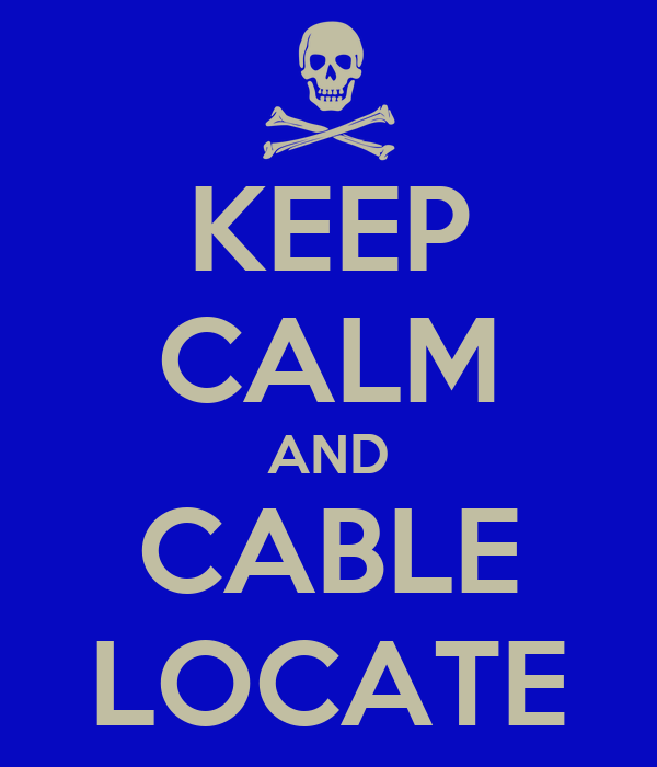 KEEP CALM AND CABLE LOCATE