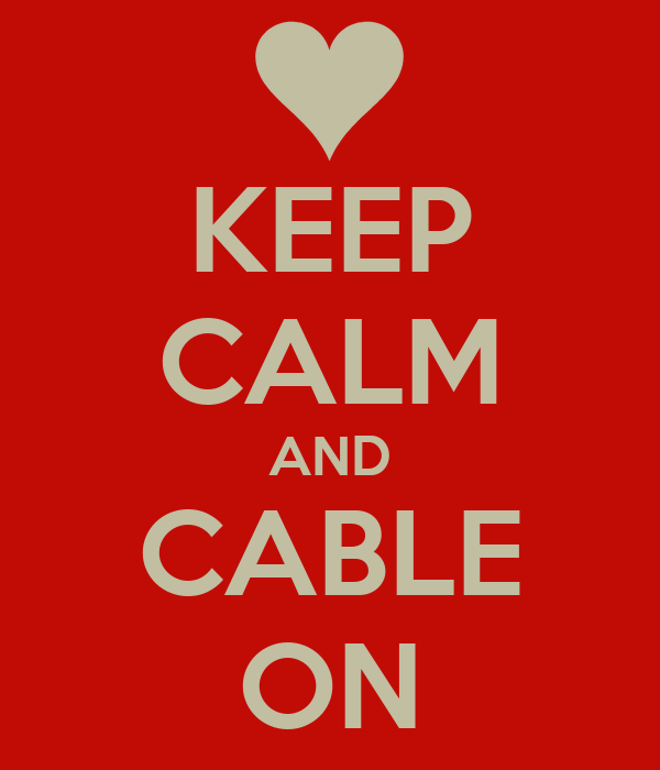 KEEP CALM AND CABLE ON