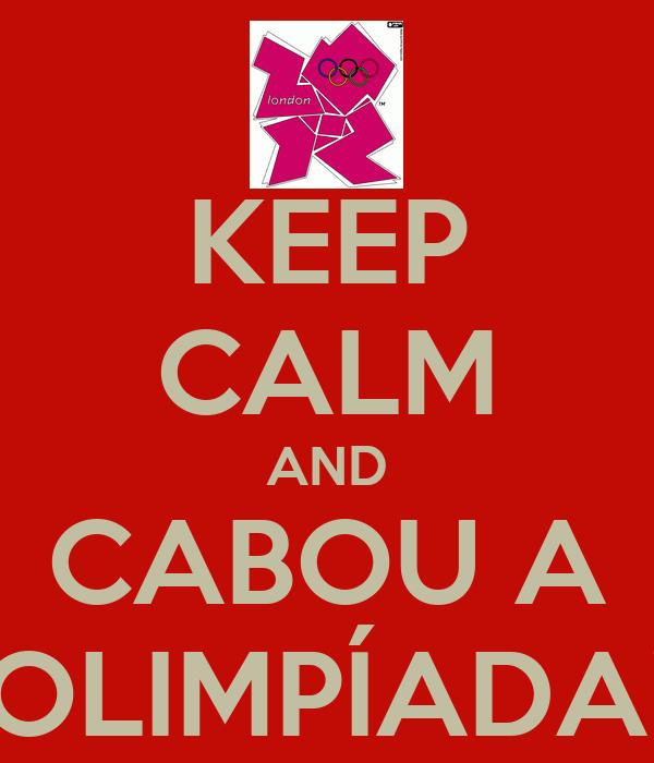 KEEP CALM AND CABOU A OLIMPÍADA!