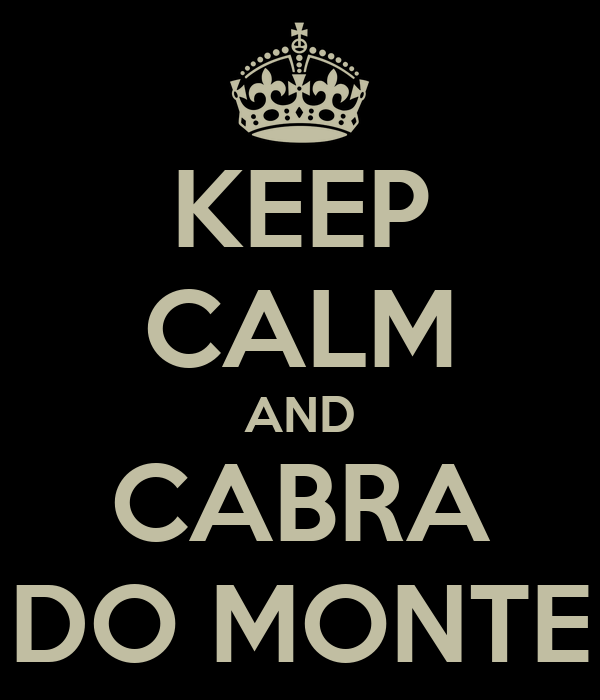 KEEP CALM AND CABRA DO MONTE