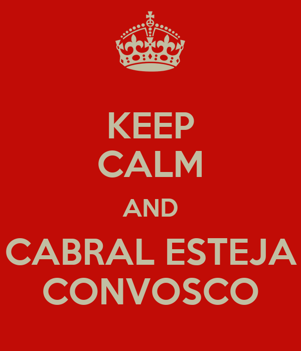 KEEP CALM AND CABRAL ESTEJA CONVOSCO