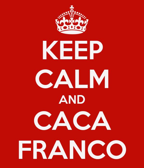 KEEP CALM AND CACA FRANCO