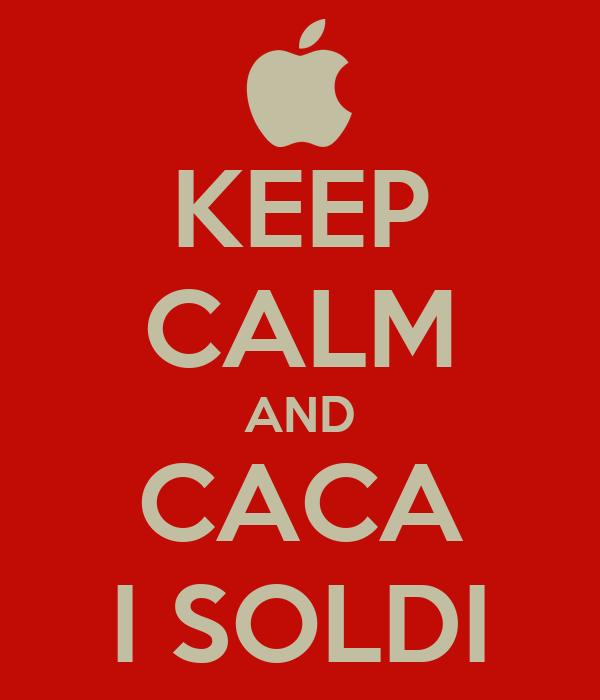 KEEP CALM AND CACA I SOLDI