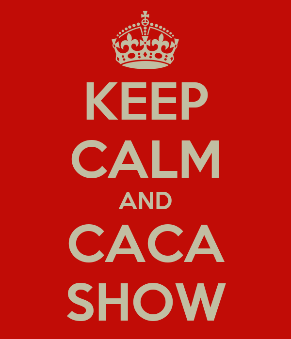 KEEP CALM AND CACA SHOW