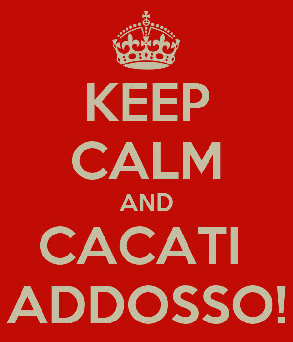 KEEP CALM AND CACATI  ADDOSSO!