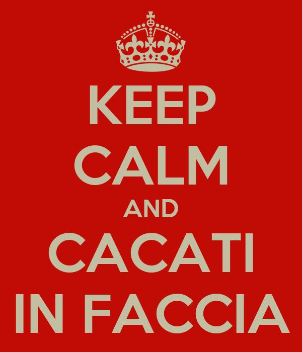 KEEP CALM AND CACATI IN FACCIA