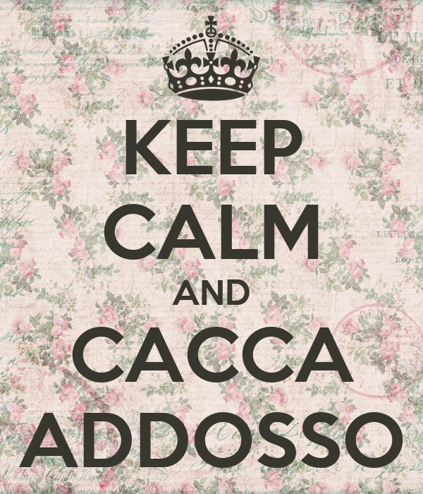 KEEP CALM AND CACCA ADDOSSO