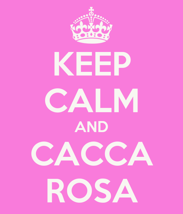 KEEP CALM AND CACCA ROSA
