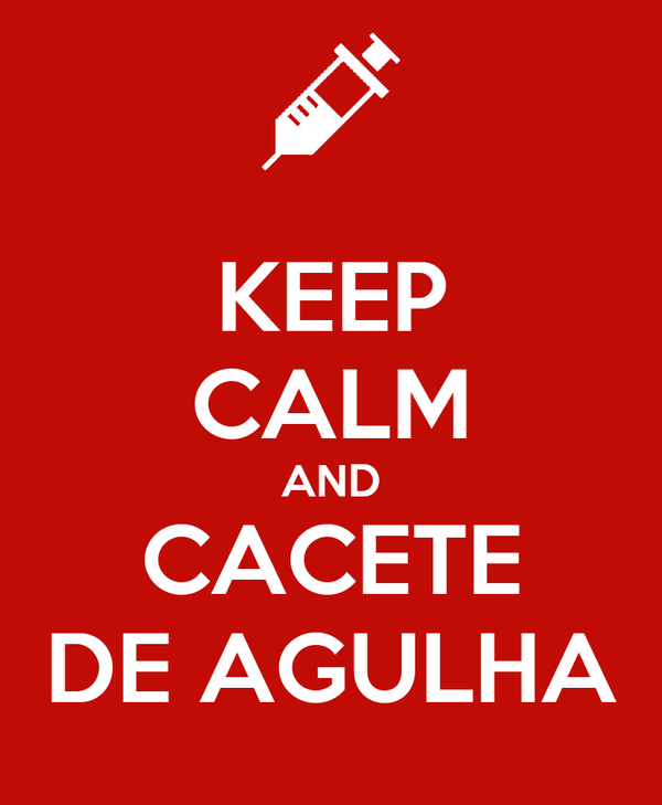 KEEP CALM AND CACETE DE AGULHA