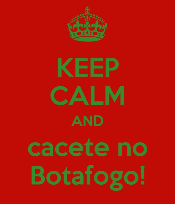 KEEP CALM AND cacete no Botafogo!