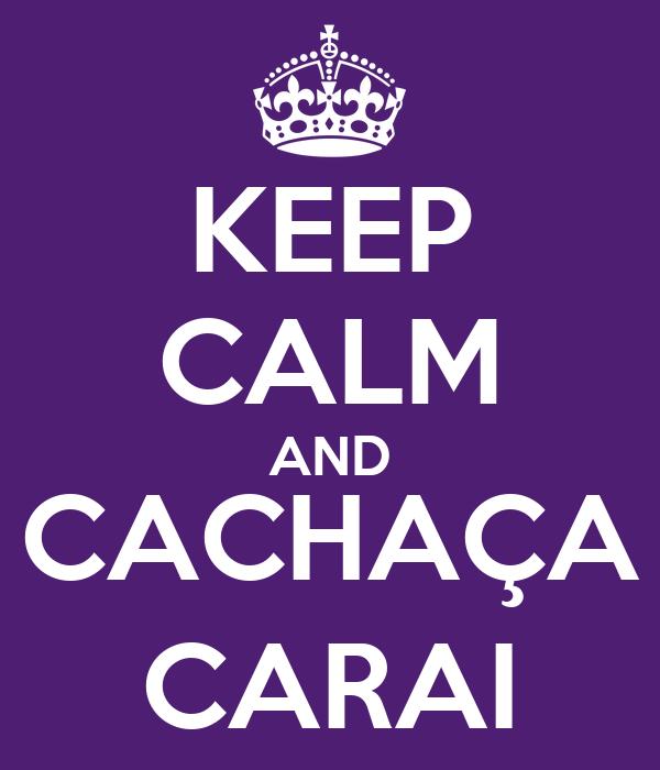 KEEP CALM AND CACHAÇA CARAI