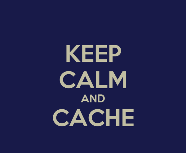 KEEP CALM AND CACHE