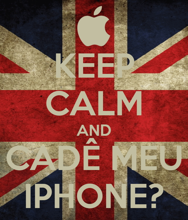 KEEP CALM AND CADÊ MEU IPHONE?