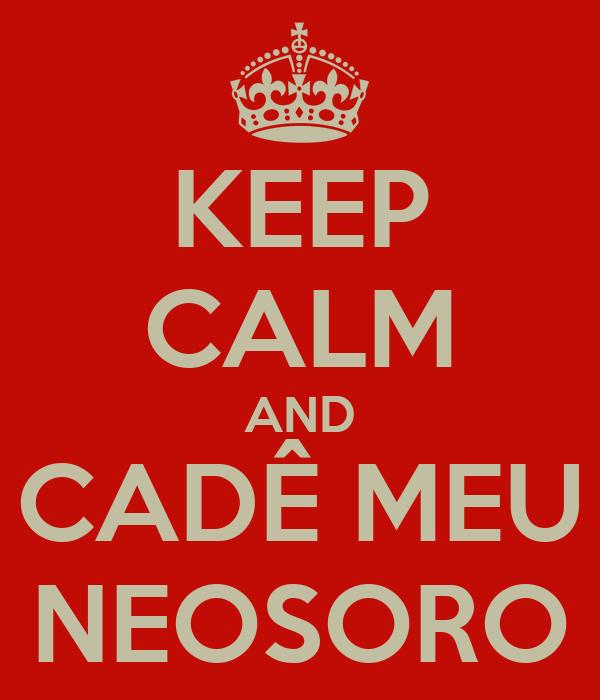 KEEP CALM AND CADÊ MEU NEOSORO
