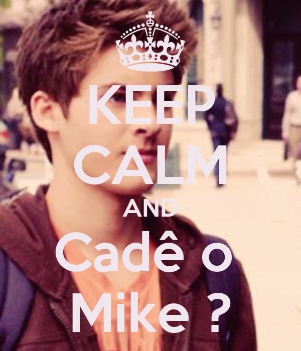 KEEP CALM AND Cadê o  Mike ?