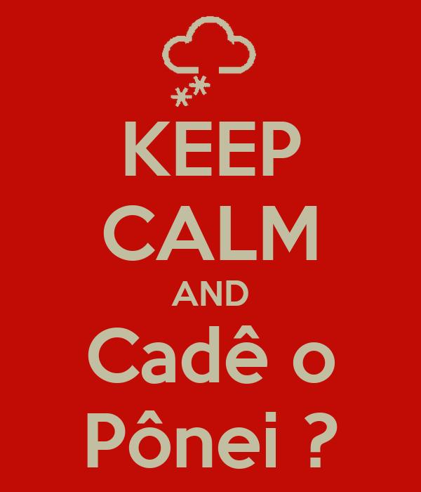 KEEP CALM AND Cadê o Pônei ?