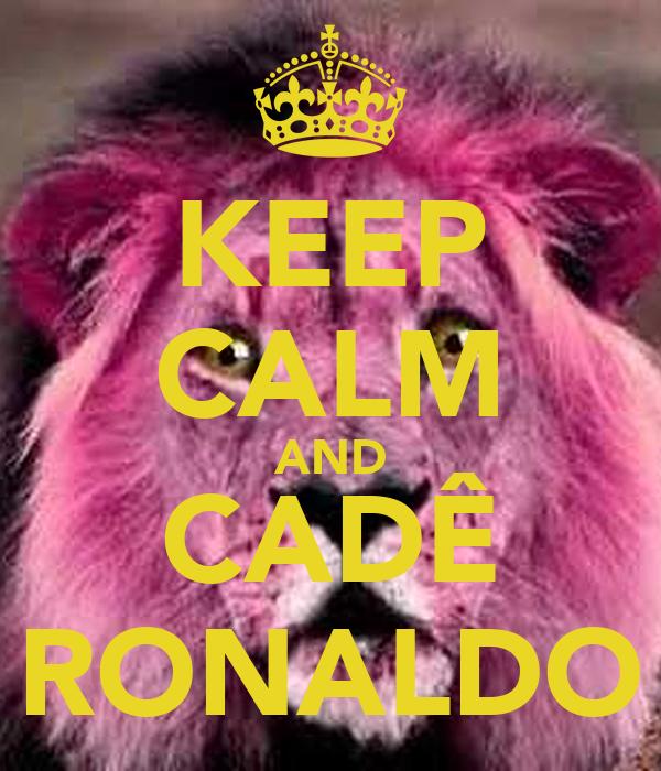 KEEP CALM AND CADÊ RONALDO