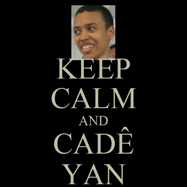 KEEP CALM AND CADÊ YAN