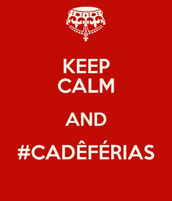 KEEP CALM AND #CADÊFÉRIAS