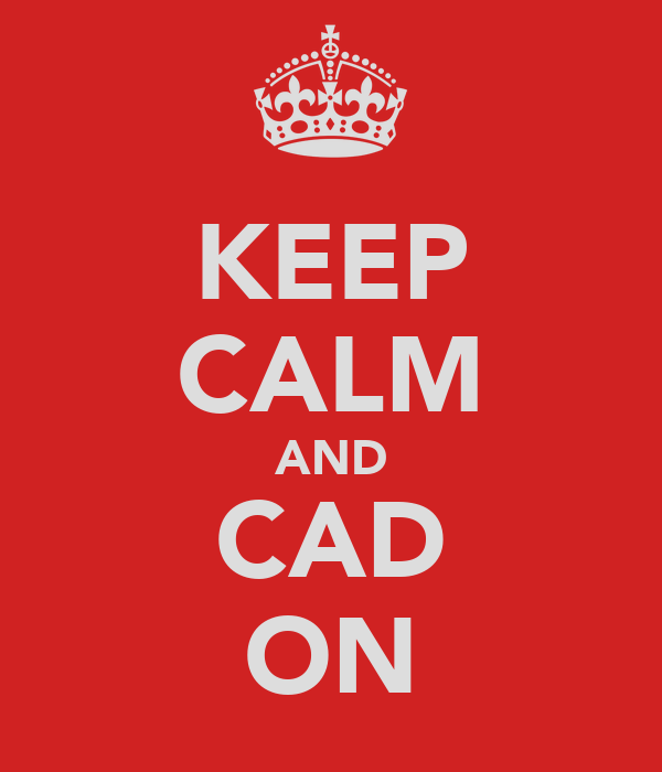 KEEP CALM AND CAD ON