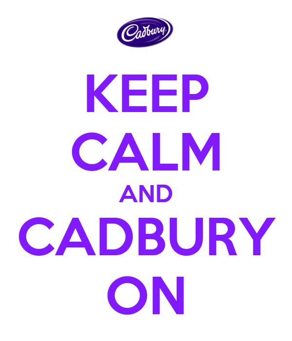 KEEP CALM AND CADBURY ON