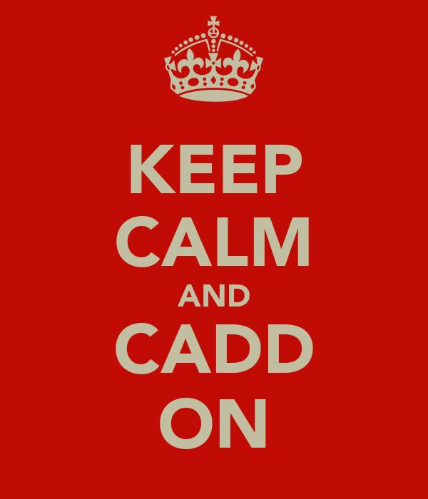 KEEP CALM AND CADD ON
