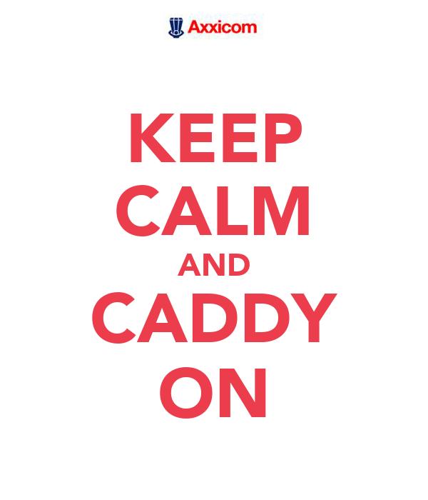 KEEP CALM AND CADDY ON