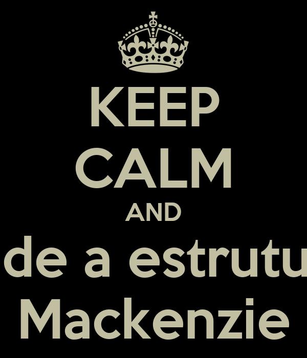 KEEP CALM AND cade a estrutura Mackenzie