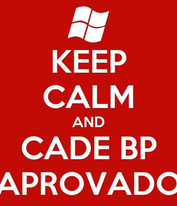 KEEP CALM AND CADE BP APROVADO