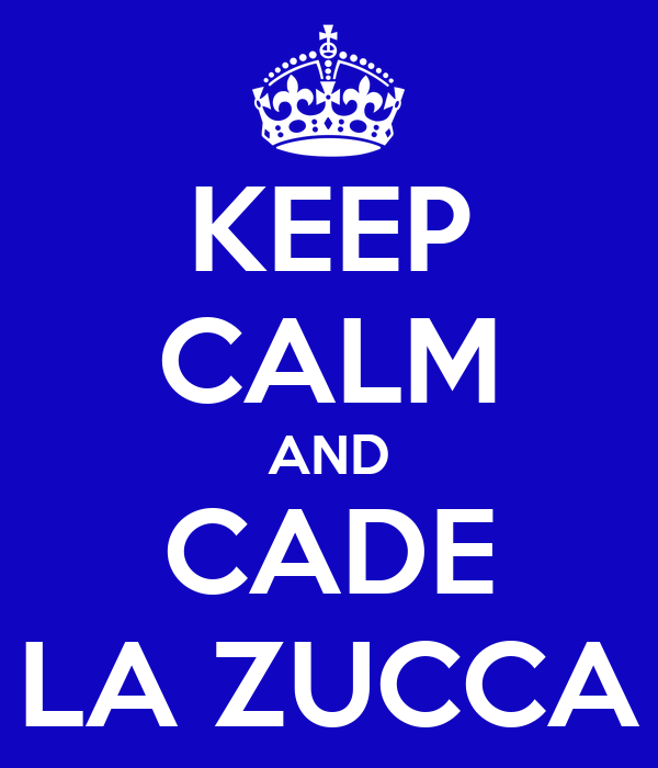 KEEP CALM AND CADE LA ZUCCA