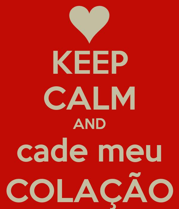 KEEP CALM AND cade meu COLAÇÃO