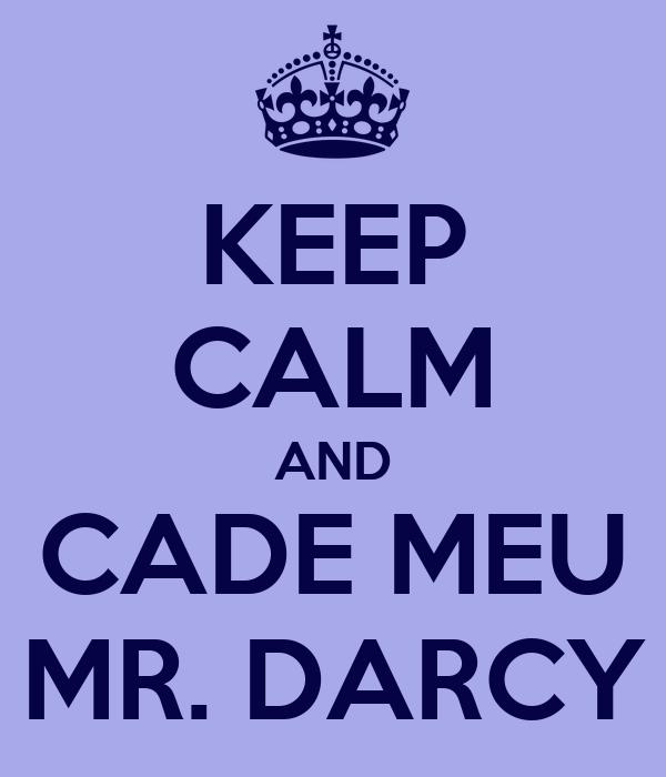 KEEP CALM AND CADE MEU MR. DARCY